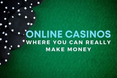 Online Casinos Where You Can Really Make Money