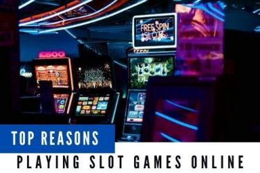 Top Reasons for Playing Slot Games Online